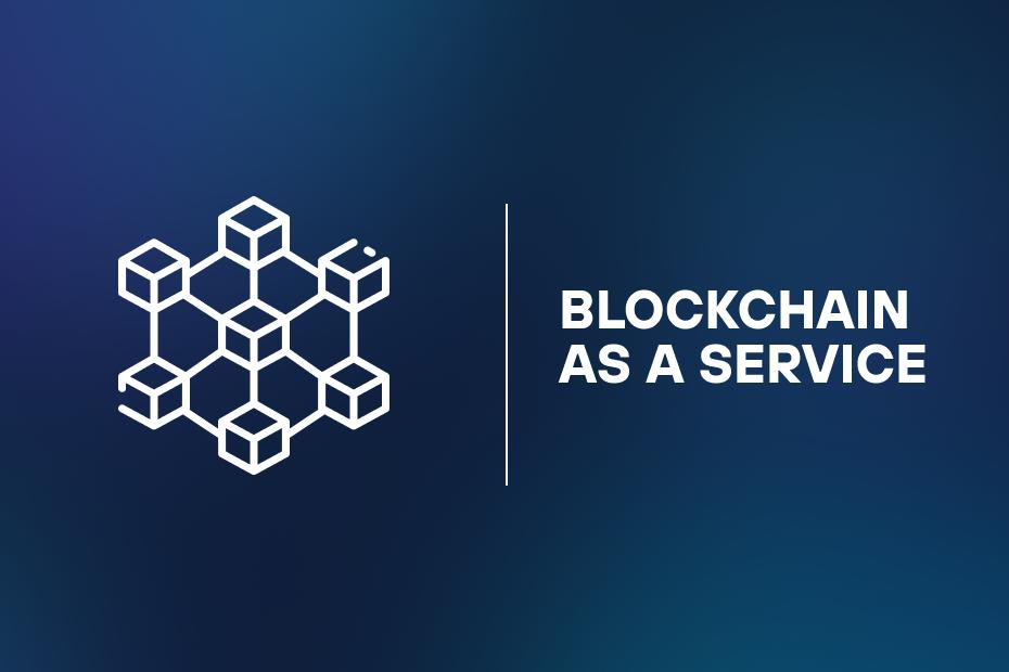 What is blockchain as a service, and how can you use it for your business?